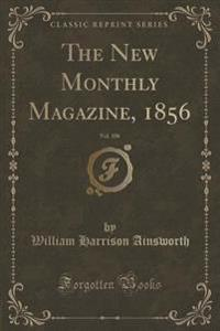 The New Monthly Magazine, 1856, Vol. 106 (Classic Reprint)