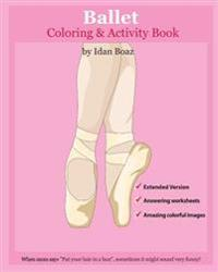 Ballet: Coloring and Activity Book (Extended): Ballet Is One of Idan's Interests. He Has Authored Various of Books Which Givin