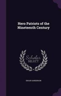 Hero Patriots of the Nineteenth Century