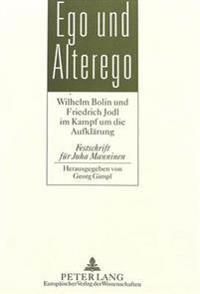 Ego Und Alterego: Wilhelm Bolin Und Friedrich Jodl Im Kampf Um Die Aufklaerung. Festschrift Fuer Juha Manninen
