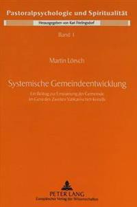 Systemische Gemeindeentwicklung: Ein Beitrag Zur Erneuerung Der Gemeinde Im Geist Des Zweiten Vatikanischen Konzils
