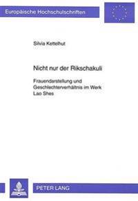 Nicht Nur Der Rikschakuli: Frauendarstellung Und Geschlechterverhaeltnis Im Werk Lao Shes