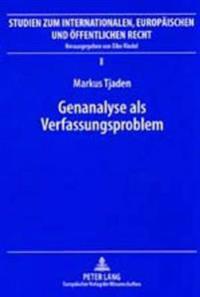 Genanalyse ALS Verfassungsproblem: Zulaessigkeit Genanalytischer Anwendungen Im Lichte Von Menschenwuerde Und Genetischem Selbstbestimmungsrecht