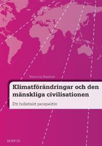 Klimatförändringar och den mänskliga civilisationen : ett holistiskt perspektiv