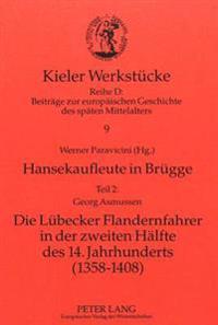 Hansekaufleute in Bruegge: Teil 2. Georg Asmussen: Die Luebecker Flandernfahrer in Der Zweiten Haelfte Des 14. Jahrhunderts (1358-1408)