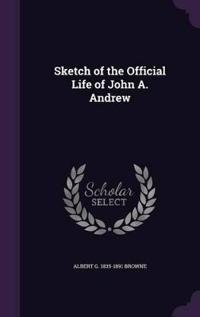 Sketch of the Official Life of John A. Andrew