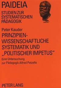 Prinzipienwissenschaftliche Systematik Und -Politischer Impetus-: Eine Untersuchung Zur Paedagogik Alfred Petzelts