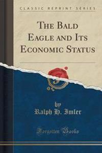The Bald Eagle and Its Economic Status (Classic Reprint)