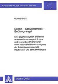 Scham - Schuechternheit - Erroetungsangst: Eine Psychoanalytisch Orientierte Auseinandersetzung Mit Scham Und Verwandten Phaenomenen Unter Besonderer