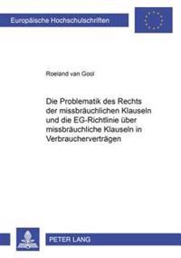 Die Problematik Des Rechts Der Missbraeuchlichen Klauseln Und Die Eg-Richtlinie Ueber Missbraeuchliche Klauseln in Verbrauchervertraegen