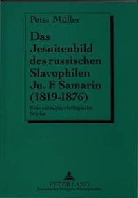 Das Jesuitenbild Des Russischen Slavophilen Ju.F. Samarin (1819-1876): Eine Sozialpsychologische Studie
