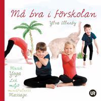 Må bra i förskolan: musik, yoga, lek, miljö, mindfulness, massage