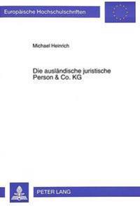 Die Auslaendische Juristische Person & Co. Kg: Die Zulaessigkeit Der Komplementaerbeteiligung Auslaendischer Juristischer Personen an Inlaendischen Ko