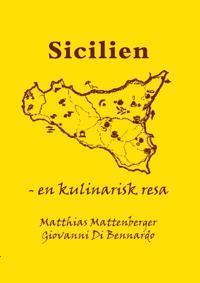 Sicilien : en kulinarisk resa - Matthias Mattenberger, Giovanni Di Bennardo | Laserbodysculptingpittsburgh.com