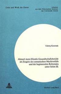 Ahmed Azmi Efendis Gesandtschaftsbericht ALS Zeugnis Des Osmanischen Machtverfalls Und Der Beginnenden Reformaera Unter Selim III.