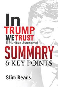 In Trump We Trust: E Pluribus Awesome! - Summary & Key Points