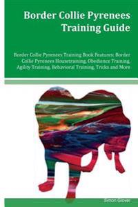 Border Collie Pyrenees Training Guide Border Collie Pyrenees Training Book Features: Border Collie Pyrenees Housetraining, Obedience Training, Agility
