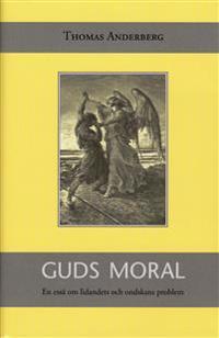Guds moral : En essä om lidandets och ondskans problem