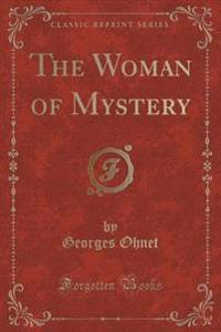 The Woman of Mystery (Classic Reprint)