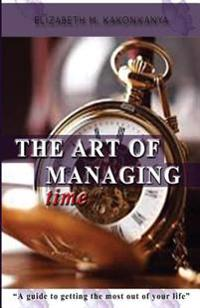 The Art of Managing Time: A Guide to Getting the Most Out of Your Life