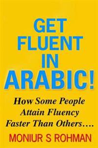Get Fluent in Arabic!: How Some People Attain Fluency Faster Than Others