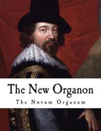 The New Organon: True Directions Concerning the Interpretation of Nature