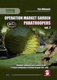 Operation Market Garden Paratroopers. Volume 2: Weapons, Equipment and Transport of the Polish 1st Independent Parachute Brigade