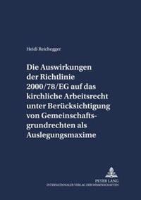 Die Auswirkungen Der Richtlinie 2000/78/Eg Auf Das Kirchliche Arbeitsrecht Unter Beruecksichtigung Von Gemeinschaftsgrundrechten ALS Auslegungsmaxime