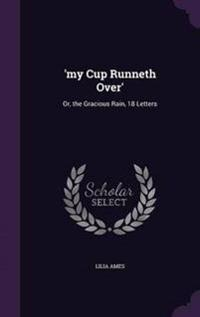 'My Cup Runneth Over'