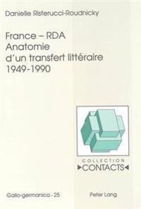 France - RDA. Anatomie D'Un Transfert Litteraire 1949-1990