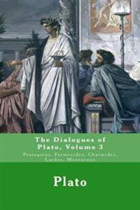 The Dialogues of Plato: Protagoras, Parmenides, Charmides, Laches, Menexenus