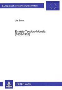 Ernesto Teodoro Moneta (1833-1918): Leben Und Werk Eines Italienischen Pazifisten