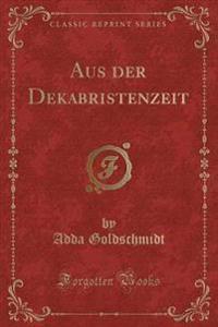 Aus Der Dekabristenzeit (Classic Reprint)