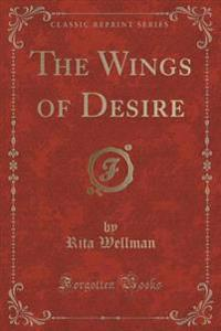 The Wings of Desire (Classic Reprint)