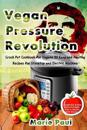 Vegan Pressure Revolution: Crock Pot Cookbook for Vegans 33 Easy and Healthy Recipes for Stovetop and Electric Machine