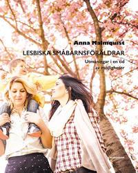 Lesbiska småbarnsföräldrar : utmaningar i en tid av möjligheter