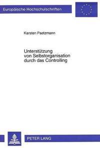 Unterstuetzung Von Selbstorganisation Durch Das Controlling: Eine Systemorientierte Untersuchung Auf Der Grundlage Des Viable System Model