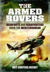 The Armed Rovers: Beauforts and Beaufighters Over the Mediterranean