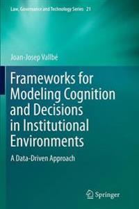 Frameworks for Modeling Cognition and Decisions in Institutional Environments