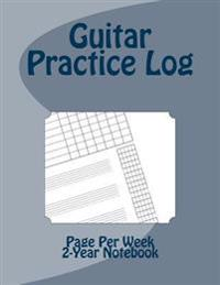 Guitar Practice Log - Weekly Planner: 10 Row Practice Log, 4 Multipurpose Tab/Staff Lines, Fretboard Length Blank Chord Chart