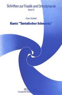 Kants -Tantalischer Schmertz-: Versuch Einer Konstruktiven Kritizismus-Kritik in Ontotriadischer Perspektive