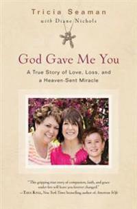 God Gave Me You: A True Story of Love, Loss, and a Heaven-Sent Miracle