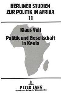 Politik Und Gesellschaft in Kenia: Zur Evolution Einer Afrikanischen Gesellschaft Waehrend Der Britischen Kolonialherrschaft