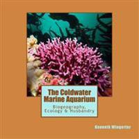 The Coldwater Marine Aquarium: Biogeography, Ecology & Husbandry