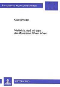 Vielleicht, Dass Wir Also Die Menschen Fuehlen Lehren: Johann Christian Kruegers Dramen Und Die Konzeption Des Individuums Um Die Mitte Des 18. Jahrhu