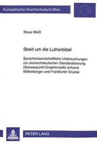 Streit Um Die Lutherbibel: Sprachwissenschaftliche Untersuchungen Zur Neuhochdeutschen Standardisierung (Schwerpunkt Graphematik) Anhand Wittenbe