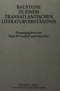 Bausteine Zu Einem Transatlantischen Literaturverstaendnis: Views on Literature in a Transatlantic Context. Jubilaeumsschrift Zum Zwanzigjaehrigen Bes