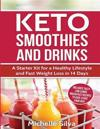 Keto Smoothies and Drinks: A Starter Kit for a Healthy Lifestyle and Fast Weight Loss in 14 Days