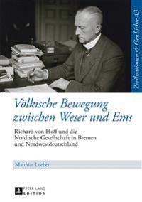 Voelkische Bewegung Zwischen Weser Und EMS: Richard Von Hoff Und Die Nordische Gesellschaft in Bremen Und Nordwestdeutschland