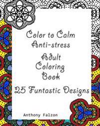 Color to Calm Anti-Stress: Anti-Stress Adult Coloring Book